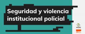 Seguridad y violencia institucional policial